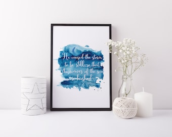 Psalm 107:29 -  He caused the storm to be still, so that the waves of the sea were hushed.  Digital Download 8x10 Printable