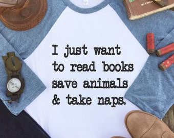 Book Lover - Bookworm - Book Lover Gift - Book Gift - Take Naps Shirt - Save Animals Shirt - Liberal Shirt - Feminist Shirt - Vegan Shirt