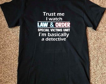 Trust me I watch Law & Order SVU I'm basically a detective Tshirt