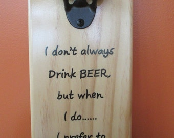 I Don't Always Drink Beer, But When I do, I prefer to Drink Alot Wooden Bottle opener with magnetic cap catcher bottle cap catching opener