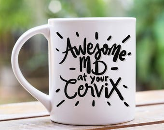 Awesome MD At Your Cervix, Funny Coffee Mug, Md, MD Gift, MD Coffee Mug, Doctor of Medicine Mug, Labor And Delivery, 11 oz