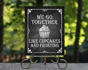 We go together like Cupcakes and Frosting Cupcakes sign, Desserts, Valentine's Day Decoration, Printable Chalkboard Sign, Cupcakes Sign