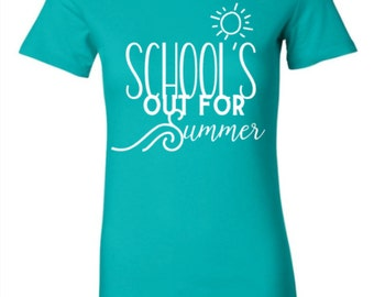 End of School Year Shirt, School's Out for Summer, Teacher Shirt, Summer T-shirt, Last Day of School shirt
