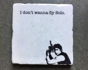 Han Solo Coaster,  Gift for him, Gift for Men, Star Wars Gift, Star Wars Stone Coasters, Han Solo, Stone Coasters, I Don't Wanna Fly Solo