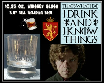 Game of Thrones Tyrion Lannister phrase 10.25 oz. Etched Whiskey/Bourbon Glass - I Drink and I Know Things