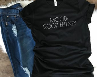 Funny Shirt - Mood Britney 2007 Shirt - Britney Spears Tee - Funny - Current Mood