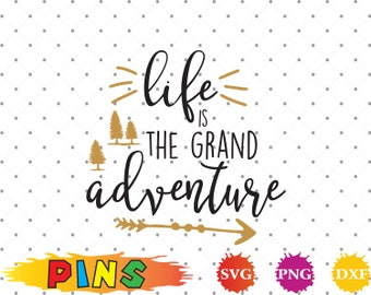 Life is the grand Adventure svg,dxf,png/Life is the grand Adventure clipart  for Design,Print,Silhouette, Cricut
