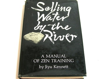 Selling Water By The River , A Manual Of Zen Training By Jiyu Kennett, Vintage Book