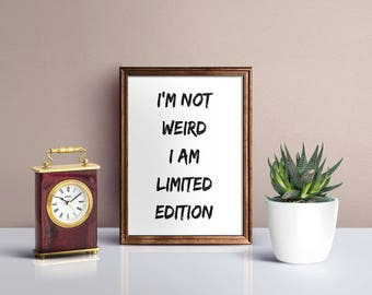 I am not weird I am limited edition,Wall Art, Typography print, Motivational quote,Inspirational quotes, Motivational poster