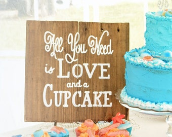 All You Need Is Love Sign - Valentine's Day Gift - Cupcake Sign - All You Need Is Love and a Cupcake Sign - Valentines Gift Idea