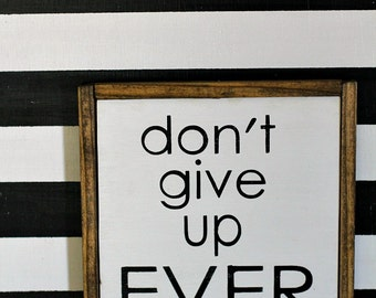 Don't Give Up EVER wood sign, Inspirational, Wall Gallery, Inspirational Gift, College gift, Art, Home Decor,