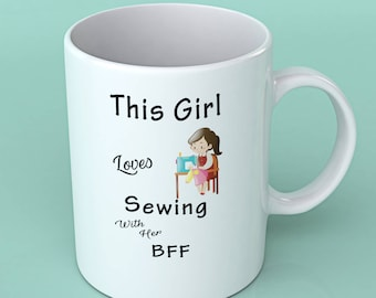 Gift for sewers - sewing mug- This girl loves sewing with her BFF