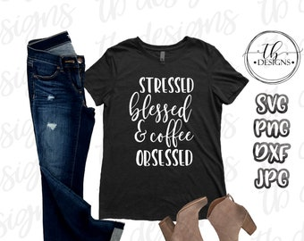 Stressed Blessed and Coffee Obsessed SVG, Mom life Svg, Mug Svg, Tshirt Svg, SVG Files, Silhouette svg, Cricut Svg, Svg Cut files Blessed Sv
