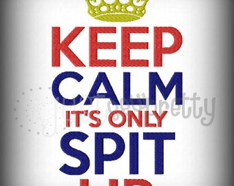 Keep Calm It's Only Spit Up Machine Embroidery Design
