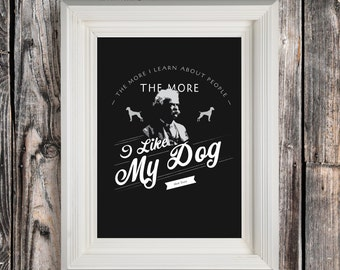The More I learn About People, The More I Like My Dog, Instant Digital Download, 300 DPI