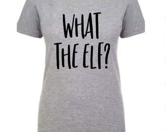 What the Elf | Women's Crew T-shirt | Christmas Tee | Christmas for Her | Women's Clothing | Christmas Party | Christmas Attire | Elf Shirt