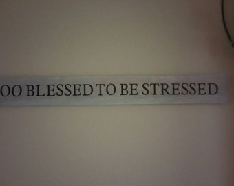 ready to ship Too blessed to be stressed, wood sign, blessed, wall decor, inspirational sign, stressed, wooden blessed sign,