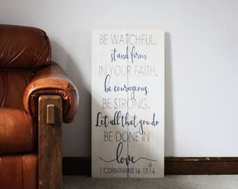 Be Watchful, Stand Firm In Your Faith, Be Courageous, Be Strong, Love, 1 Corinthians 16, Wooden Sign, Custom Wooden Sign, Wall Art, Decor