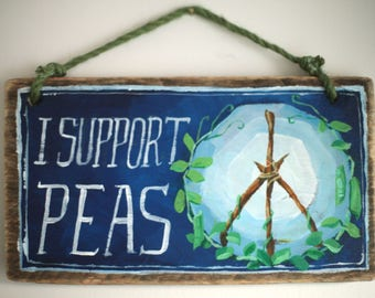 I Support Peas Garden Inspired Sign- Handpainted Reclaimed Wood Sign