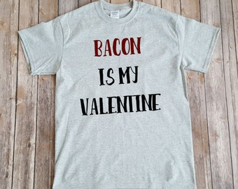 Bacon is My Valentine T Shirt