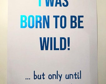 I Was Born To Be Wild But Only Until 9pm Or So Wall Art Print A4 - Choose Colour!