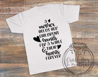 A Mother Holds Her Children's Hands for a while & Their Hearts Forever - Bella Canvas Soft Tee - Church -Gift - Mom - Mothers Day - TShirt