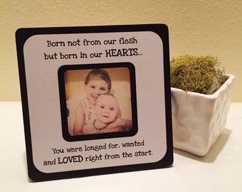 "Quote ""Born not from our flesh but born in our Hearts...You were longed for, wanted& Loved right from the start"" Quote Picture Frame"