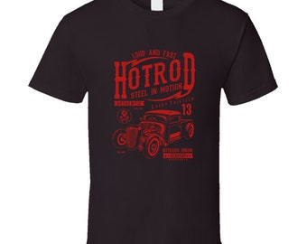 Loud And Fast Hot Rod Steel In Motion T Shirt