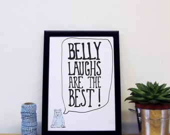 Belly Laughs Are The Best - Quote Print - motivational print - inspirational print - laughter print - friendship gift - new home gift