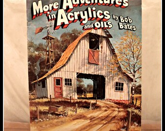 More Adventures in Acrylics and Oils By Bob Bates, Walter Foster Art Books Series, How To Draw and Paint Tutorial Books, Drawing, Painting