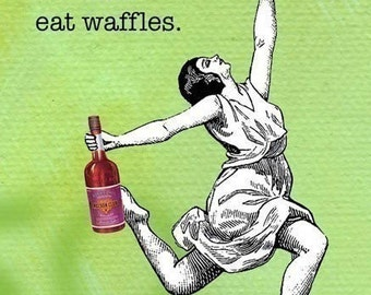 Lets Get Drunk and Eat Waffles - Magnet - Humor - Gift - Stocking Stuffer