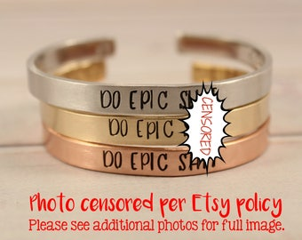Do Epic Sh*t - Cuff Bracelet - Your choice of pure aluminum, copper, brass or sterling silver