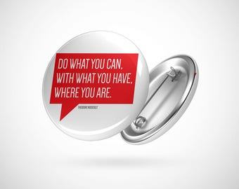 """Do What You Can - Roosevelt Quote  — 2.25"""" Pinback Pin Button Badge Inspirational"""