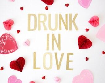 Drunk In Love Banner - Glitter Valentines Day Banner, Valentine Decor, Valentine's Party, Wedding Banner, Engagement Banner