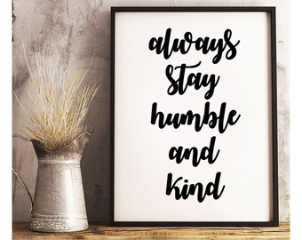 Always Stay Humble And Kind- Digital Print- Wall Art- Printable Prints- Digital Designs- Home Decor- Gallery Wall- Quote Prints