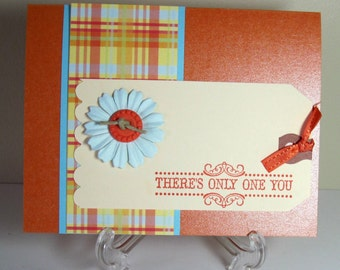 There's Only One You Handmade Card