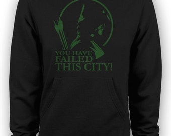 Arrow - You Have Failed this City TV Series Quote Hoodie