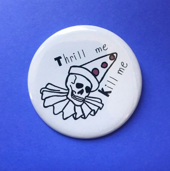 2.25' Thrill Me Kill Me Creepy Sad Clown Button - Large Pinback Button Handmade Weird Pin - Black White Hand Drawn Tumblr Trendy Accessories