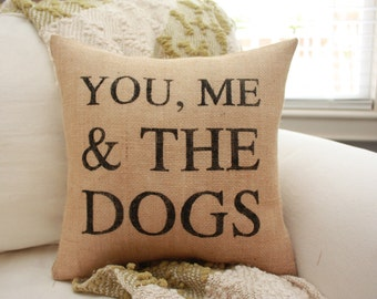 You, Me & The Dogs Burlap Pillow / Choose your burlap color!