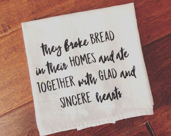 The broke bread in their homes Tea Towel, Flour Sack Towel, Kitchen Towel, Kitchen Decor