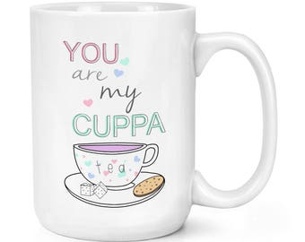You Are My Cuppa Tea Quote 15oz Mighty Mug Cup