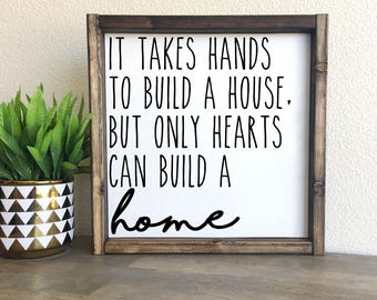 It takes hands to build a house, but only hearts can build a home