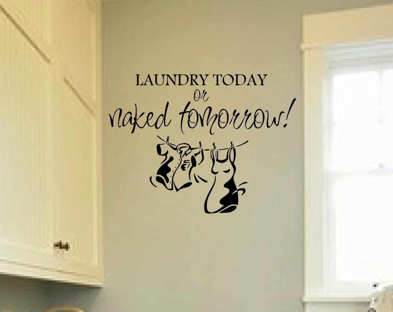laundry room decor LAUNDRY TODAY or naked tomorrow wall