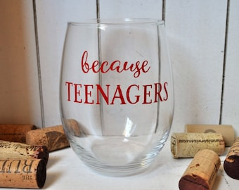 because Wine Glass - because Teenagers Stemless Wine Glass - funny wine glass - funny mom wine glass - gift for her - christmas gift