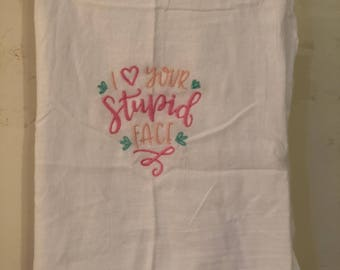 Embroidered ~I love your Stupid Face~ Kitchen flour Sack Towel