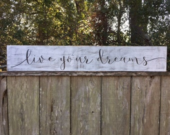 Live your dreams sign,Fixer Upper Inspired Signs,45x7.25 Rustic Wood Signs, Farmhouse Signs, Wall Décor