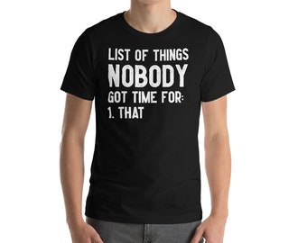 """List Of Things Nobody Got Time For That Funny T-Shirt Gift: """"List Of Things Nobody Got Time"""" 