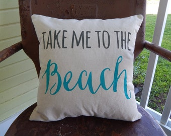 Beach Throw Pillow / Take Me to the Beach / Cotton Throw Accent Pillow / Coastal Beach Decor Summer Decor