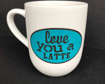Love You A Latte Coffe Cup
