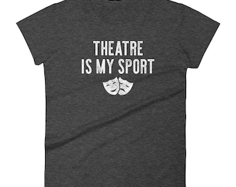 Theater Is My Sport Drama T Shirt Women's